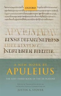 Book A New Work by Apuleius: The Lost Third Book of the De Platone: Edited and Translated with an… by Justin A. Stover