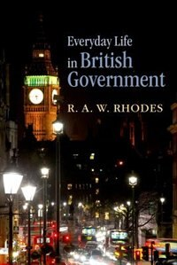 Book Everyday Life in British Government by R. A. W. Rhodes