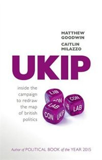 Book UKIP: Inside the Campaign to Redraw the Map of British Politics by Matthew Goodwin