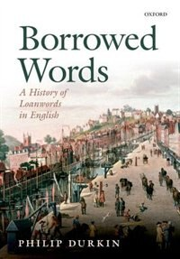 Book Borrowed Words: A History of Loanwords in English by Philip Durkin