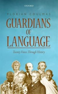 Book Guardians of Language: Twenty Voices Through History by Florian Coulmas