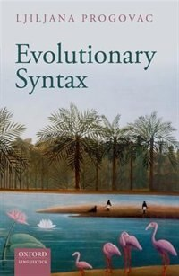 Book Evolutionary Syntax by Ljiljana Progovac