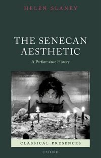 Book The Senecan Aesthetic: A Performance History by Helen Slaney