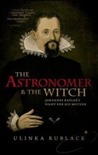 The Astronomer and the Witch: Johannes Keplers Fight for his Mother