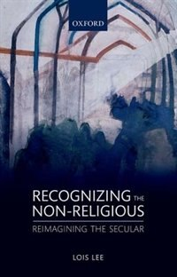 Book Recognizing the Non-religious: Reimagining the Secular by Lois Lee