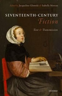 Book Seventeenth-Century Fiction: Text and Transmission by Jacqueline Glomski
