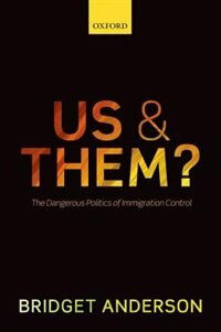 Book Us and Them?: The Dangerous Politics of Immigration Control by Bridget Anderson
