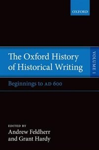 Book The Oxford History of Historical Writing: Volume 1: Beginnings to AD 600 by Andrew Feldherr