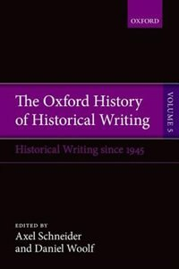 Book The Oxford History of Historical Writing: Volume 5: Historical Writing Since 1945 by Axel Schneider