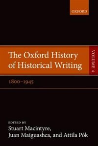 Book The Oxford History of Historical Writing: Volume 4: 1800-1945 by Stuart Macintyre