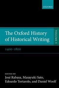 Book The Oxford History of Historical Writing: Volume 3: 1400-1800 by Jose Rabasa