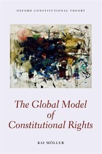 Book The Global Model of Constitutional Rights by Kai Moller