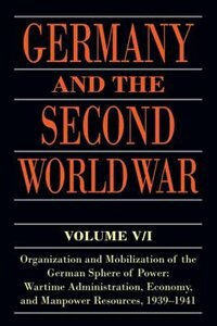 Book Germany and the Second World War: Volume V/I: Organization and Mobilization of the German Sphere of… by Bernhard R. Kroener