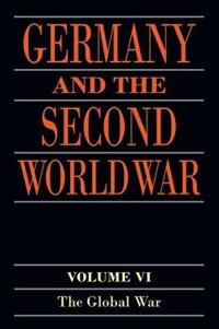 Book Germany and the Second World War: Volume VI: The Global War by Horst Boog