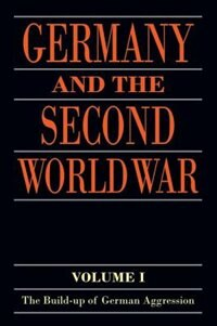 Book Germany and the Second World War: Volume I: The Build-up of German Aggression by Wilhelm Deist
