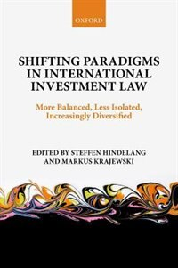 Book Shifting Paradigms in International Investment Law: More Balanced, Less Isolated, Increasingly… by Steffen Hindelang