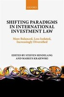 Shifting Paradigms in International Investment Law: More Balanced, Less Isolated, Increasingly…