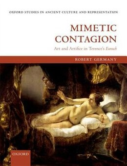 Book Mimetic Contagion: Art and Artifice in Terences Eunuch by Robert Germany