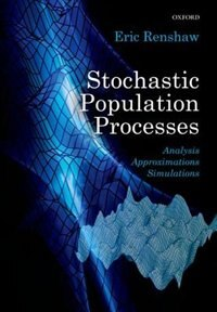 Book Stochastic Population Processes: Analysis, Approximations, Simulations by Eric Renshaw