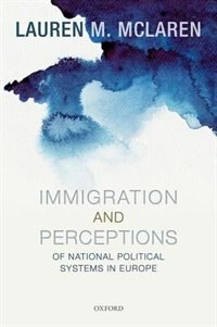Book Immigration and Perceptions of National Political Systems in Europe by Lauren McLaren