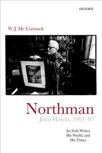 Book Northman: John Hewitt (1907-87): An Irish writer, his world, and his times by W. J. Mccormack