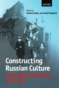 Book Constructing Russian Culture in the Age of Revolution: 1881-1940 by Catriona Kelly