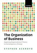 Book The Organization of Business: Applying Organizational Theory to Contemporary Change by Stephen Ackroyd