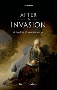 Book After the Invasion: A Reading of Jeremiah 40-44 by Keith Bodner