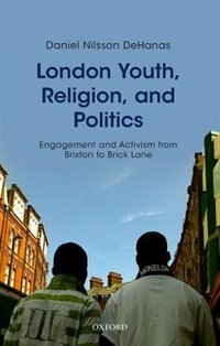 Book London Youth, Religion, and Politics: Engagement and Activism from Brixton to Brick Lane by Daniel Nilsson DeHanas
