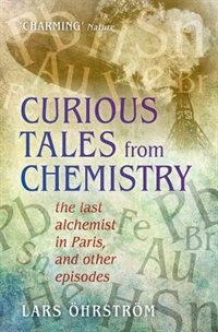 Book Curious Tales from Chemistry: The Last Alchemist in Paris and Other Episodes by Lars Ohrstrom