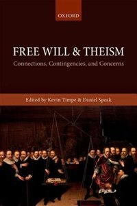 Book Free Will and Theism: Connections, Contingencies, and Concerns by Kevin Timpe