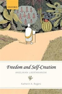 Book Freedom and Self-Creation: Anselmian Libertarianism by Katherin A. Rogers
