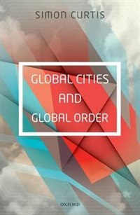 Book Global Cities and Global Order by Simon Curtis