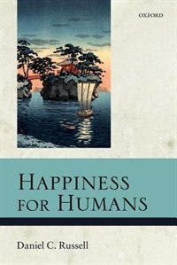 Book Happiness for Humans by Daniel C. Russell
