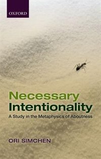 Book Necessary Intentionality: A Study in the Metaphysics of Aboutness by Ori Simchen
