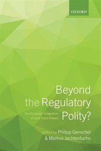 Book Beyond the Regulatory Polity?: The European Integration of Core State Powers by Philipp Genschel