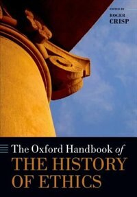 Book The Oxford Handbook of the History of Ethics by Roger Crisp