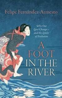 Book A Foot in the River: Why Our Lives Change - and the Limits of Evolution by Felipe Fernandez-armesto