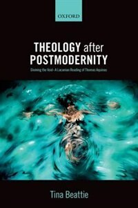 Book Theology after Postmodernity: Divining the Void - A Lacanian Reading of Thomas Aquinas by Tina Beattie