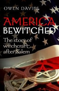 Book America Bewitched: The Story of Witchcraft After Salem by Owen Davies