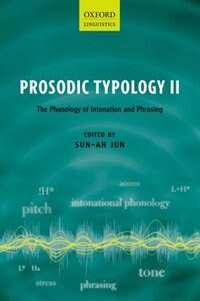 Book Prosodic Typology II: The Phonology of Intonation and Phrasing by Sun-Ah Jun
