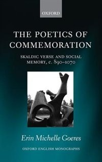 Book The Poetics of Commemoration: Skaldic Verse and Social Memory, c. 890-1070 by Erin Michelle Goeres