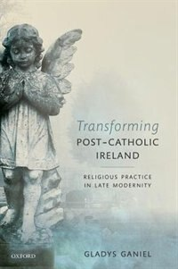 Book Transforming Post-Catholic Ireland: Religious Practice in Late Modernity by Gladys Ganiel