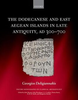 Book The Dodecanese and the Eastern Aegean Islands in Late Antiquity, AD 300-700 by Georgios Deligiannakis