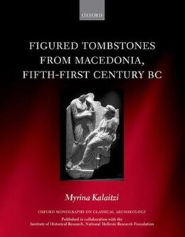 Book Figured Tombstones from Macedonia, Fifth-First Century BC by Myrina Kalaitzi