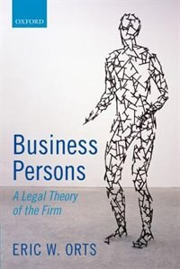 Book Business Persons: A Legal Theory of the Firm by Eric W. Orts