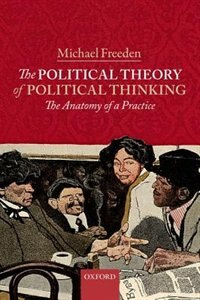 Book The Political Theory of Political Thinking: The Anatomy of a Practice by Michael Freeden
