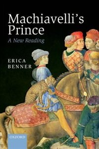 Book Machiavellis Prince: A New Reading by Erica Benner