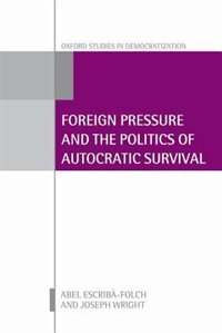 Book Foreign Pressure and the Politics of Autocratic Survival by Abel Escriba-Folch