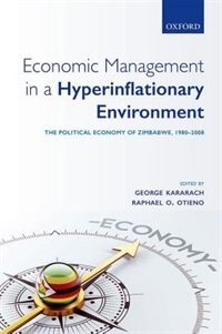 Book Economic Management in a Hyperinflationary Environment: The Political Economy of Zimbabwe, 1980-2008 by George Kararach